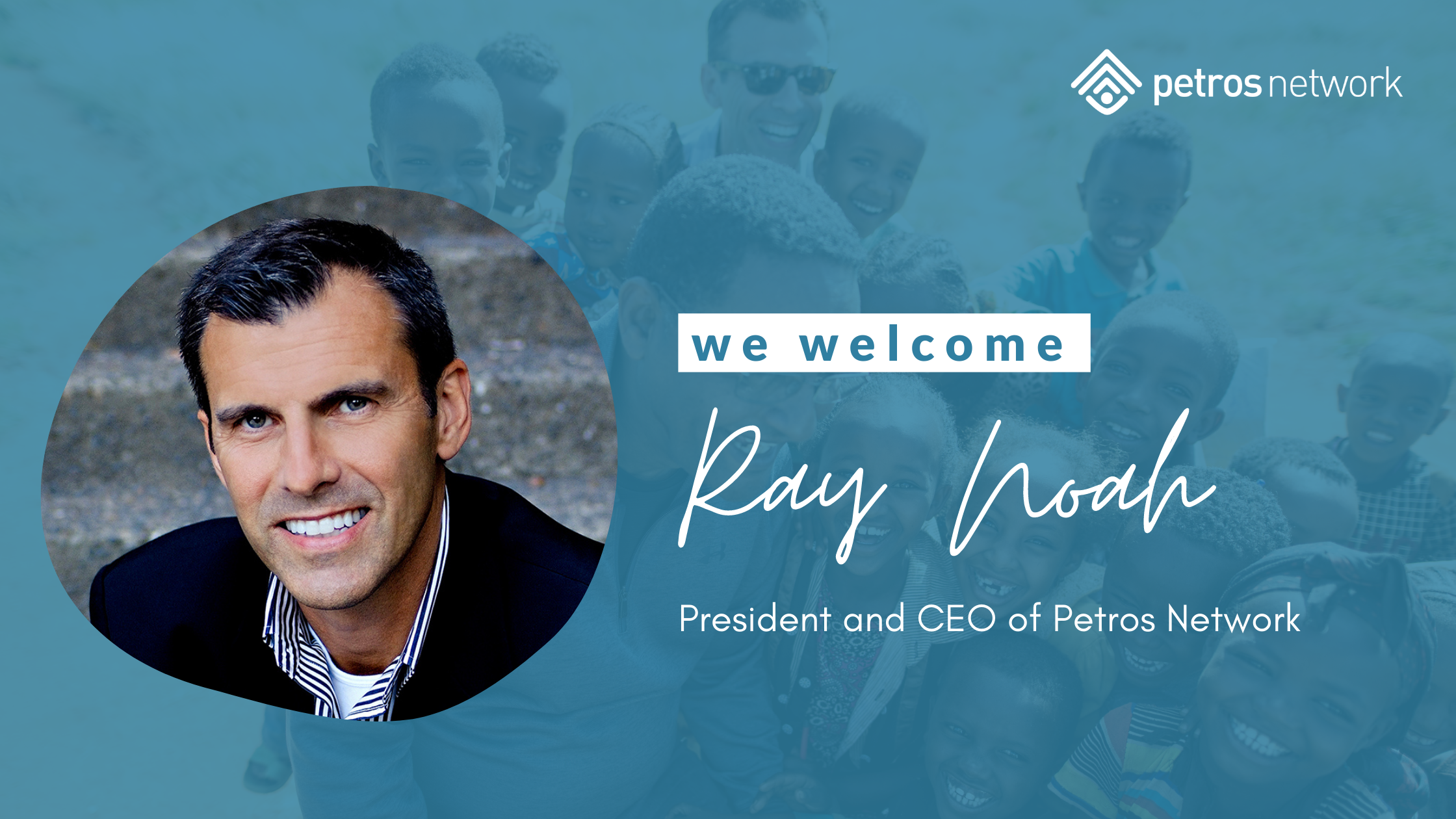 Ray Noah join Petros Network in a full-time capacity as President and CEO.